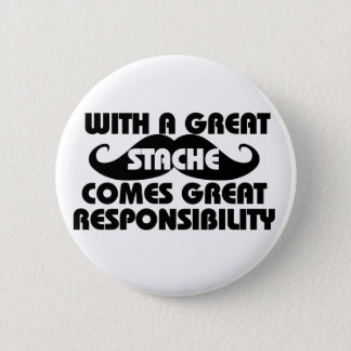 With a Great Stache Comes Great Responsibilities Button