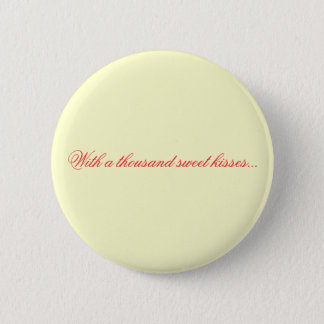 With a thousand sweet kisses... pinback button