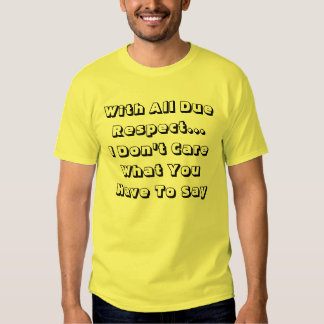 With All Due Respect T-Shirt