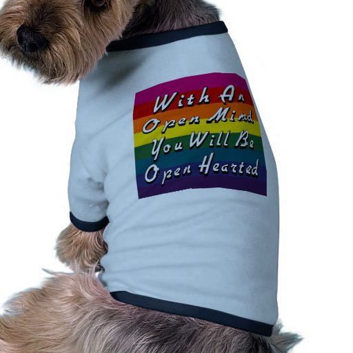 With An Open Mind You Will Be Open Hearted Doggie Tee Shirt