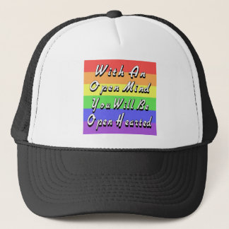 With An Open Mind You Will Be Open Hearted Trucker Hat