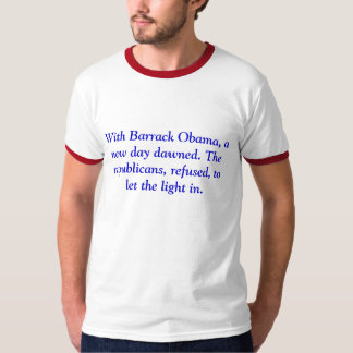 With Barrack Obama, a new day dawned. The repub... T-Shirt