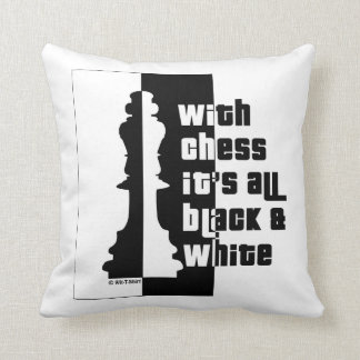 With Chess its all Black and White throw Pillow