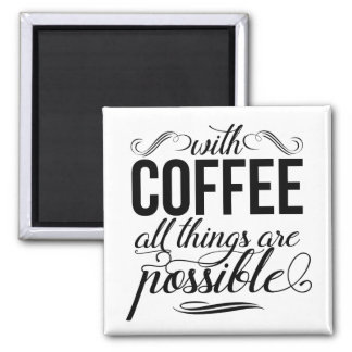 With Coffee All Things Are Possible 2 Inch Square Magnet