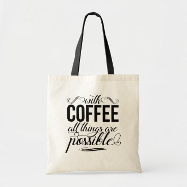 Coffee Themed With Coffee All Things Are Possible | Quote Tote Bag