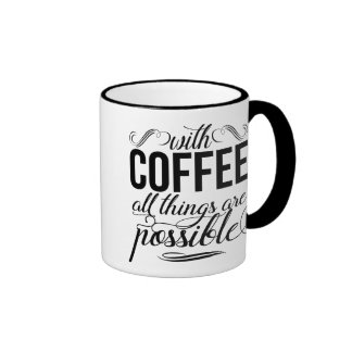 With Coffee All Things Are Possible | Typography Ringer Mug