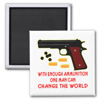 With Enough Ammunition One Man Can Change The 2 Inch Square Magnet