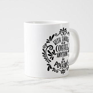 With Enough Coffee Anything is Possible Jumbo Mug