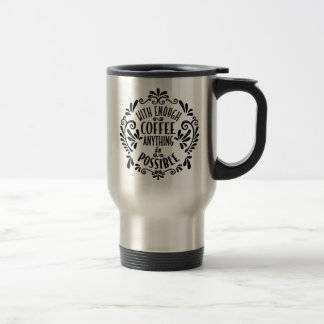With Enough Coffee Funny Coffee Quote Travel Mug