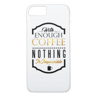 With enough coffee nothing is impossible iPhone 8/7 case
