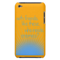 With Friends Like These, Who Needs Enemies? Case-Mate iPod Touch Case