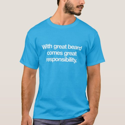 With great beard comes great responsibility T_Shirt
