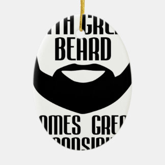 with great beard comes great responsibility tshirt ceramic ornament