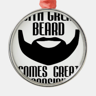 with great beard comes great responsibility tshirt metal ornament
