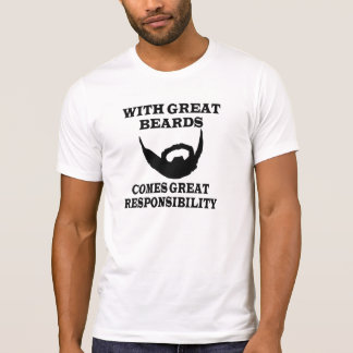 WITH GREAT BEARDS COMES GREAT RESPONSIBILITY T SHIRTS