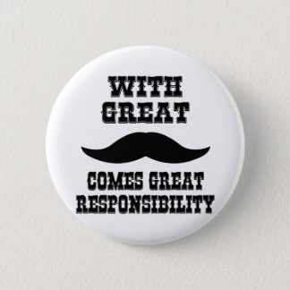 With Great Moustache Comes Great Responsibility Button