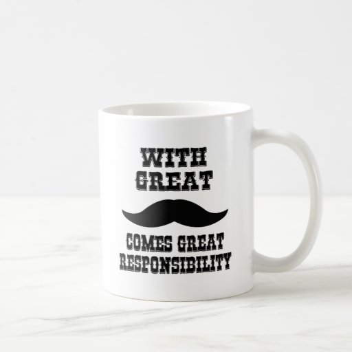With Great Moustache Comes Great Responsibility Mugs
