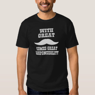With Great Moustache Comes Great Responsibility T-Shirt