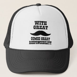 With Great Moustache Comes Great Responsibility Trucker Hat