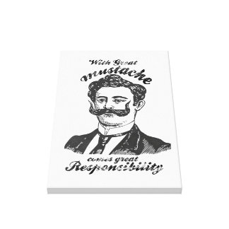 With great mustache comes great responsibility. canvas print