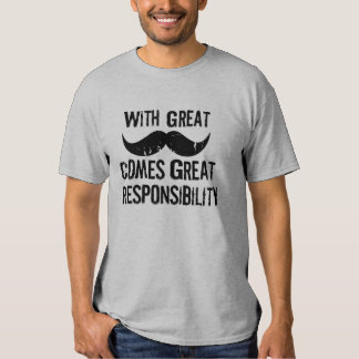 With great mustache comes great responsibility shirt