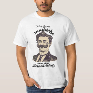 With great mustache, comes great responsibility T-Shirt