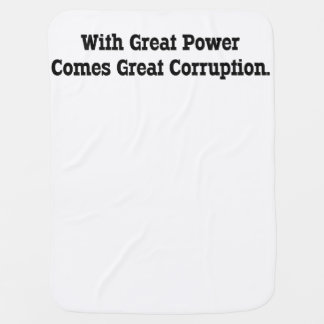 With Great Power Comes Great Corruption Swaddle Blanket