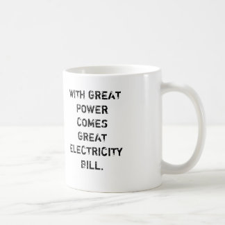 WITH GREAT  POWER COMES GREAT ELECTRICITY  BILL. COFFEE MUGS