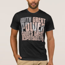 With Great Power Comes Great Responsibility T-Shirt
