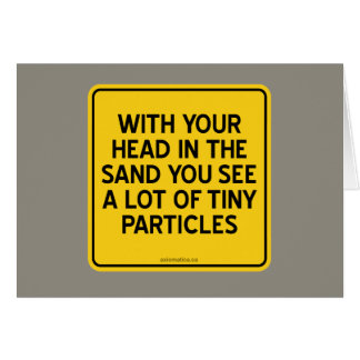 WITH HEAD IN SAND YOU SEE A LOT OF TINY PARTICLES CARD