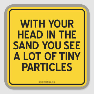 WITH HEAD IN SAND YOU SEE A LOT OF TINY PARTICLES SQUARE STICKER