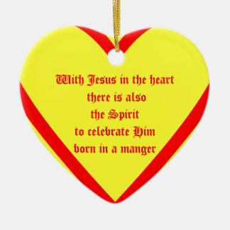 With Jesus in the heart there is also the Spiri... Ceramic Ornament