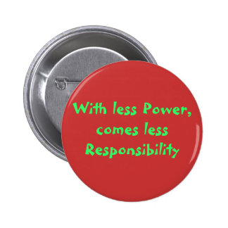 With less Power, comes less Responsibility Button