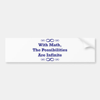 With Math, The Possibilities Are Infinite Car Bumper Sticker