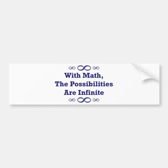 With Math, The Possibilities Are Infinite Bumper Sticker