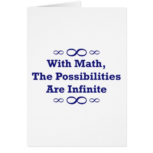 With Math, The Possibilities Are Infinite Greeting Card