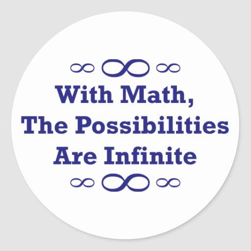 With Math, The Possibilities Are Infinite Classic Round Sticker