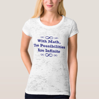 With Math, The Possibilities Are Infinite T-Shirt