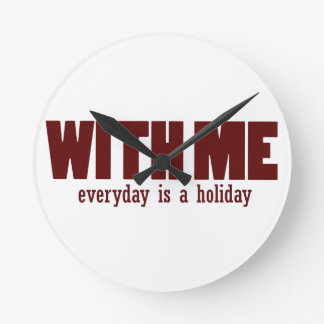 With me every day is a holiday round clock