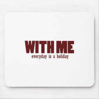 With me every day is a holiday mouse pad