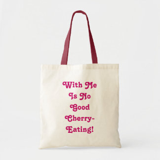 With ME Is NO Good Cherry Eating! Tote Bag