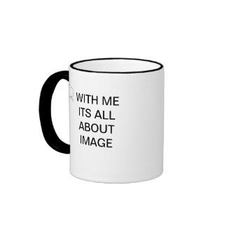 WITH ME ITS ALL ABOUT IMAGE RINGER COFFEE MUG