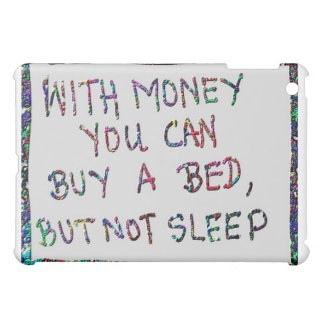 With money you can buy a bed, but NOT SLEEP iPad Mini Case