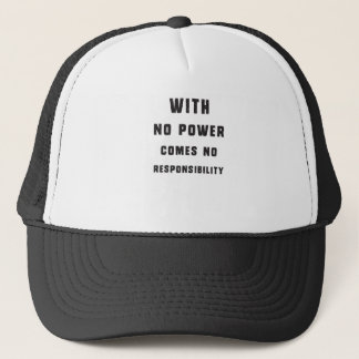 With no power comes no responsibility trucker hat