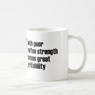 With poor coffee strength comes great irritability coffee mug