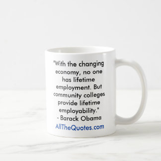 """""""With the changing economy, no one has lifetime... Classic White Coffee Mug"""
