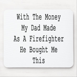 With The Money My Dad Made As A Firefighter He Bou Mouse Pad