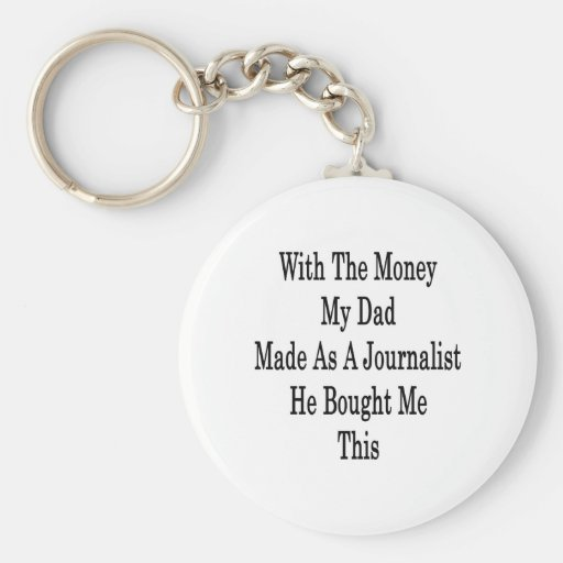 With The Money My Dad Made As A Journalist He Boug Keychain
