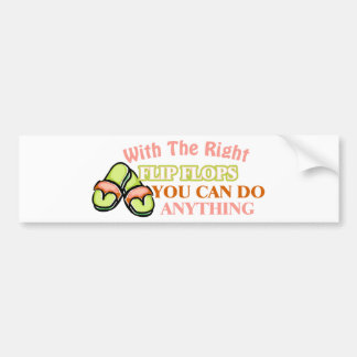 With The Right Flip Flops You Can Do Anything Car Bumper Sticker
