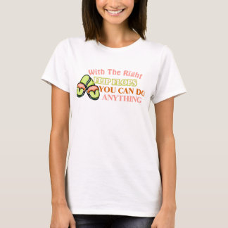 With The Right Flip Flops You Can Do Anything T-Shirt